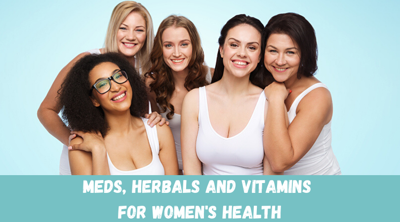 Meds, Herbals and Vitamins for Women's Health